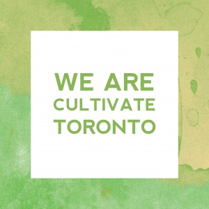 We Are Cultivate Toronto
